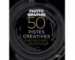 Photographie - 50 pistes créatives